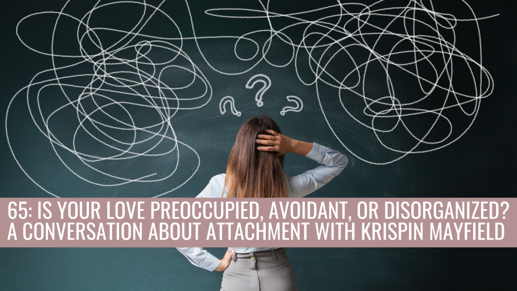 Is Your Love Preoccupied, Avoidant, or Disorganized? Attachment Science